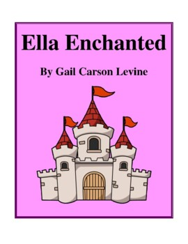 Novel Study, Ella Enchanted (by Gail Carson Levine) Study Guide