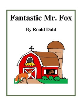 Novel Study, Fantastic Mr. Fox (by Roald Dahl) Study Guide