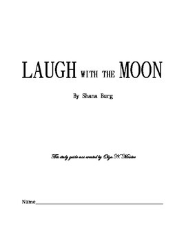 Novel Study Guide for LAUGH WITH THE MOON by Shana Burg