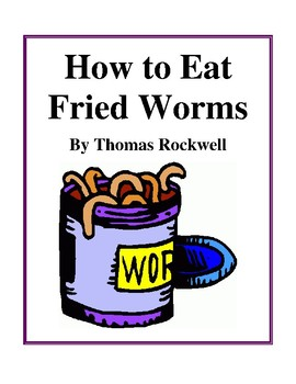 Novel Study, How to Eat Fried Worms (by Thomas Rockwell) Study Guide