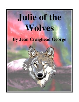 Novel Study, Julie of the Wolves (by Jean Craighead George) Study Guide