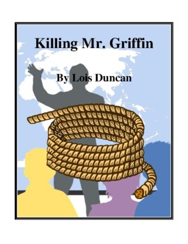 Novel Study, Killing Mr. Griffin (by Lois Duncan) Study Guide