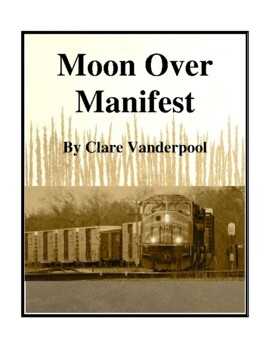Novel Study, Moon Over Manifest (by Clare Vanderpool) Study Guide