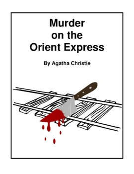 Novel Study, Murder on the Orient Express (by Agatha Christie) Study Guide