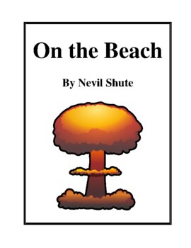 Novel Study, On the Beach (by Nevil Shute) Study Guide