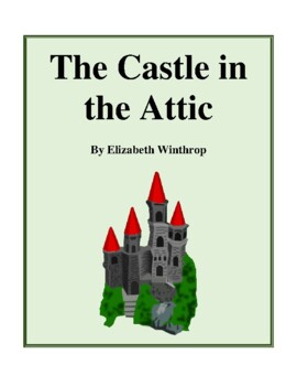 Novel Study, The Castle in the Attic (by Elizabeth Winthrop) Study Guide