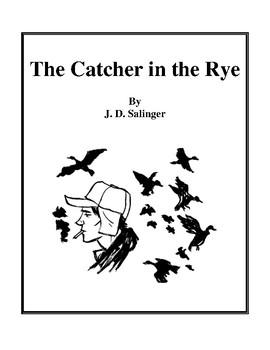 Novel Study, The Catcher in the Rye (by J.D. Salinger) Study Guide