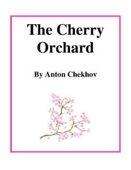 Novel Study, The Cherry Orchard (by Anton Chekhov) Study Guide
