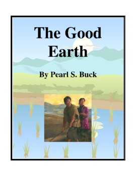Novel Study, The Good Earth (by Pearl S. Buck) Study Guide