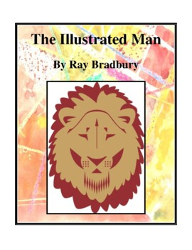 Novel Study, The Illustrated Man (by Ray Bradbury) Study Guide