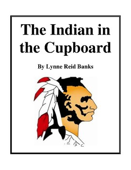 Novel Study, The Indian in the Cupboard (by Lynne Reid Banks) Study Guide