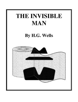 Novel Study, The Invisible Man (by H.G. Wells) Study Guide