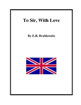 Novel Study, To Sir, With Love (by E.R. Braithwaite) Study Guide