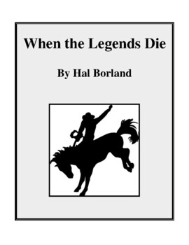 Novel Study, When the Legends Die (by Hal Borland) Study Guide