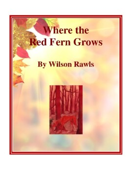 Novel Study, Where the Red Fern Grows (by Wilson Rawls) Study Guide
