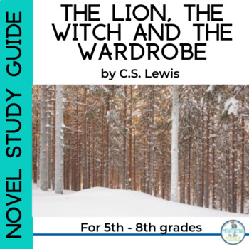 The Lion, the Witch and the Wardrobe: Novel Study for grades 5-8