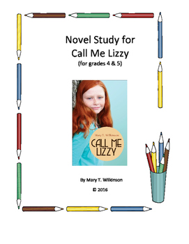 Novel Study on Call Me Lizzy by Mary T. Wilkinson for grades 4 & 5