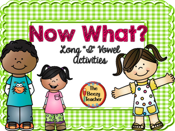 """Now What? Long """"I"""" Vowel Activities"""