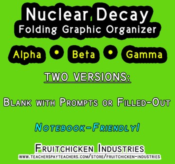 Nuclear Decay Foldable Graphic Organizer With and Without Prompts