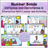 Number Bonds Compose & Decompose 6 *INTERACTIVE PowerPoint Math Lessons*DIGITAL*