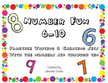 Number Fun ~ 6-10~ Writing Practice, Creating and Counting Sets for numbers 6-10