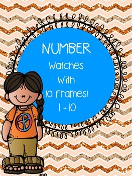 Number Watches with 10 Ten Frames! Numbers 1-10