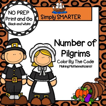 Number of Pilgrims Color By The Code:  NO PREP Thanksgiving Math Activities
