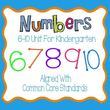 Numbers 6-10 Unit for Kindergarten - Aligned with Common Core