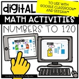 Digital Activities Math Numbers to 120 for Google Classroo
