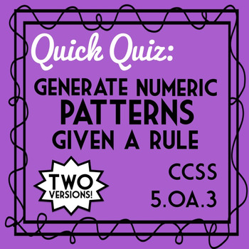 Numeric Patterns Quiz, 5.OA.3 Assessment, Generate a Pattern Given a Rule