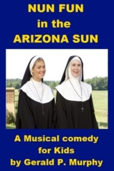 Nun Fun in the Arizona Sun - A Musical Comedy for Kids