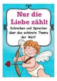 Nur die Liebe zählt - Sprechen + Schreiben im Deutsch / German  /DAF / writing,