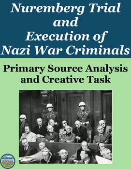 Nuremberg Trial and Execution of Nazi War Criminals Primary Source Analysis