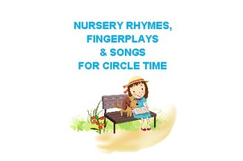 Nursery Rhymes, Fingerplays and Songs for Circle Time