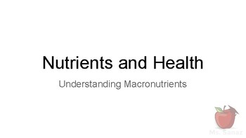 Nutrients and Health - Macronutrients Part 1