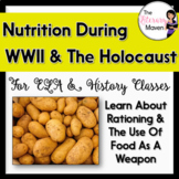 Nutrition During the Holocaust & World War II for ELA, History - CCSS Aligned