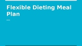 Nutrition Plan Project: Flexible Dieting PPT