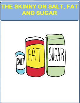 Nutrition- The Skinny on Sugar, Salt and Fat-lesson, 4 activities