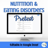 Nutrition and Eating Disorders Unit Pretest - Editable in