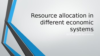 OCR A Level Economics Resource allocation in different economic systems PPTs