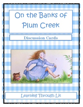 ON THE BANKS OF PLUM CREEK Laura Ingalls Wilder * Discussion Cards