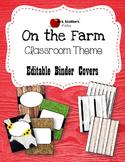 ON THE FARM Classroom Them EDITABLE BINDER COVERS