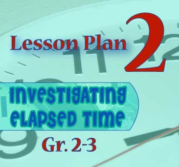 Gr. 2-3 Lesson 2 of 12: ONE HOUR of Elapsed Time