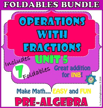 Operations with Fractions. UNIT 5. PRE-ALGEBRA Foldables Bundle