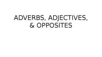 OPPOSITES, ADVERBS, INFERENCING