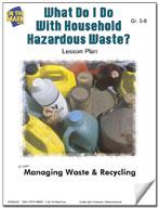 What Do I Do With Household Hazardous Waste?  Lesson Plan