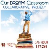 Our DREAM Classroom – NO PREP collaborative project