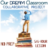 Our DREAM Classroom – NO PREP collaborative project - PBL