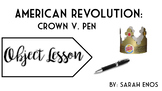 Object Lesson: American Revolution Crown V. Pen