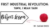 Object Lesson: First Industrial Revolution Yawn I Mean Yarn